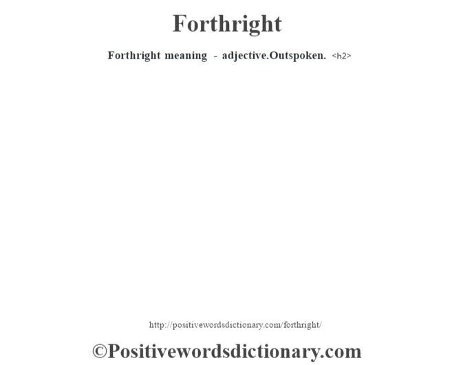 Forthright meaning - adjective.Outspoken.<h2>