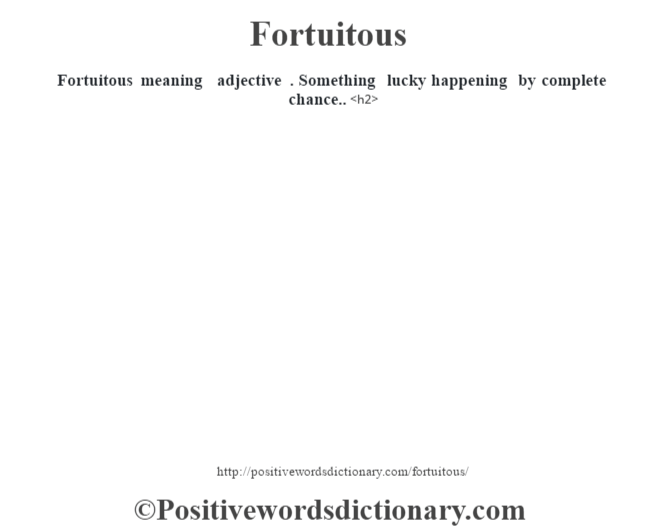 Nice Fortuitous Meaning U2013 Adjective . Something Lucky Happening By Complete  Chance.