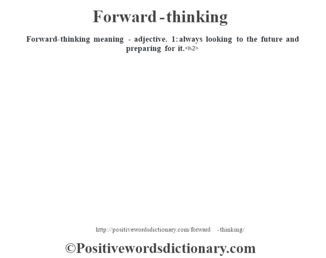 Forward-thinking meaning - adjective. 1: always looking to the future and preparing for it.<h2>