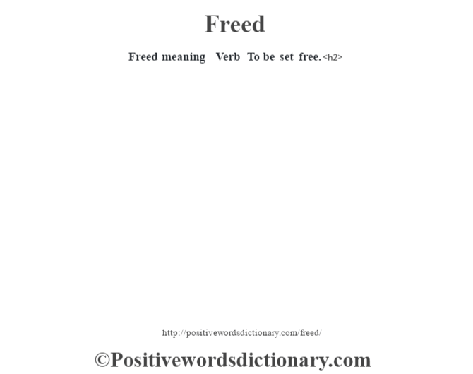 Freed meaning – Verb – To be set free.<h2>