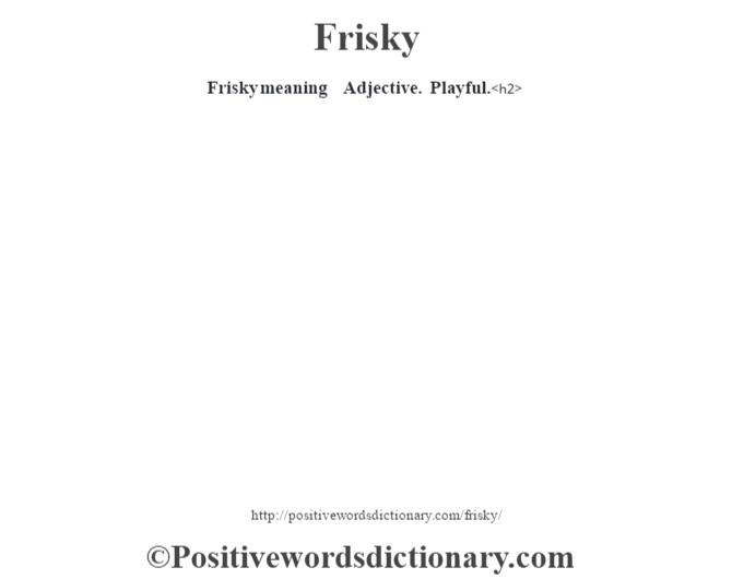 Frisky meaning – Adjective.  Playful.<h2>