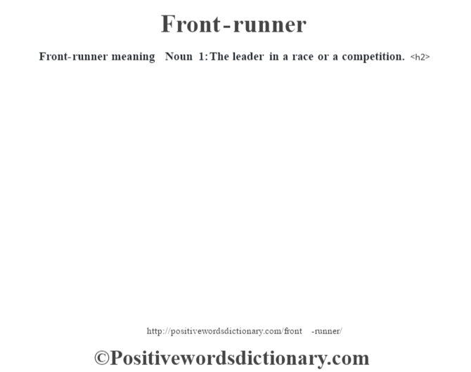 Front-runner meaning – Noun 1: The leader in a race or a competition.<h2>