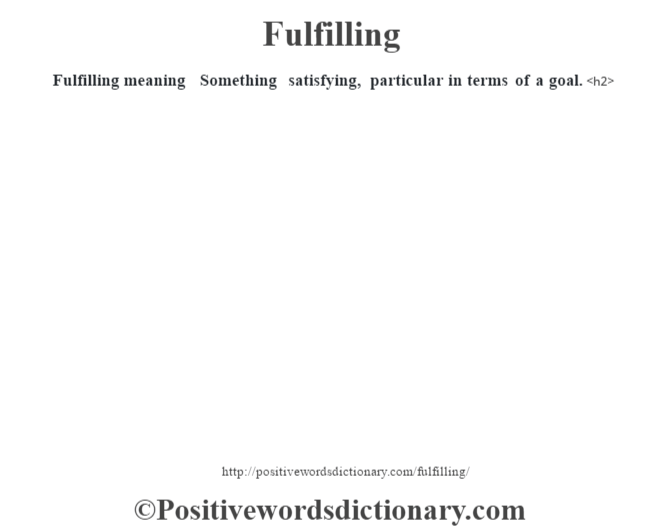 Fulfilling meaning – Something satisfying, particular in terms of a goal.<h2>