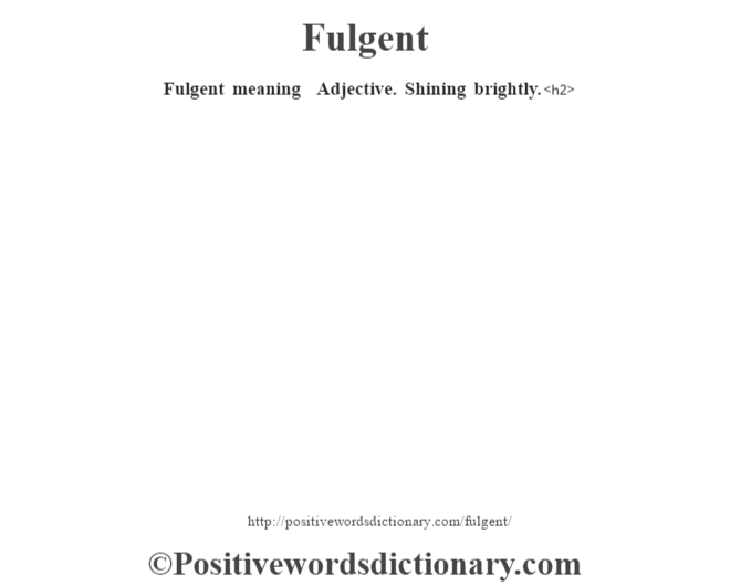 Fulgent meaning – Adjective.  Shining brightly.<h2>
