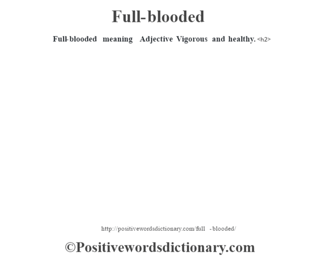 Full-blooded meaning – Adjective Vigorous and healthy.<h2>