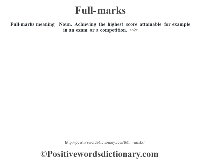 Full-marks meaning – Noun. Achieving the highest score attainable for example in an exam or a competition.<h2>