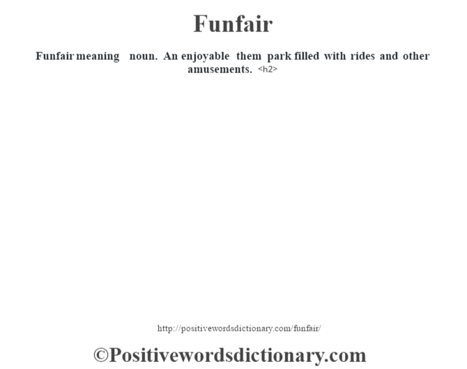 Funfair meaning – noun.  An enjoyable them park filled with rides and other amusements.<h2>