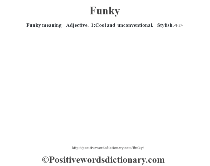 Funky meaning – Adjective.  1:Cool and unconventional. Stylish.<h2>