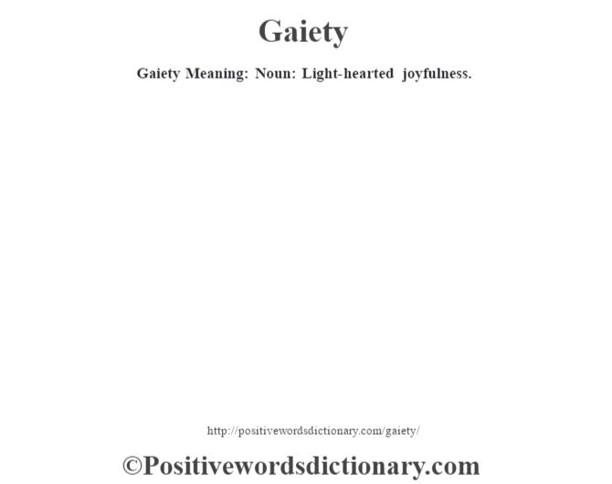 Gaiety Meaning: Noun: Light-hearted  joyfulness.