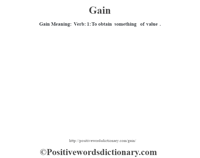 Gain Meaning: Verb: 1:  To obtain something of value .
