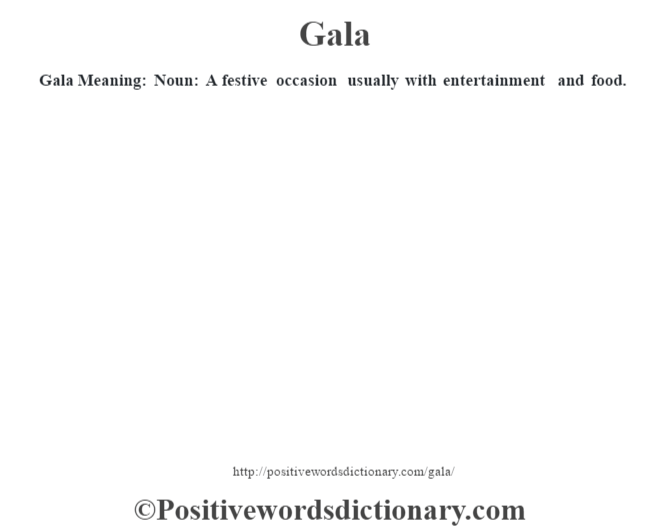 Gala Meaning: Noun: A festive occasion usually with entertainment and food.