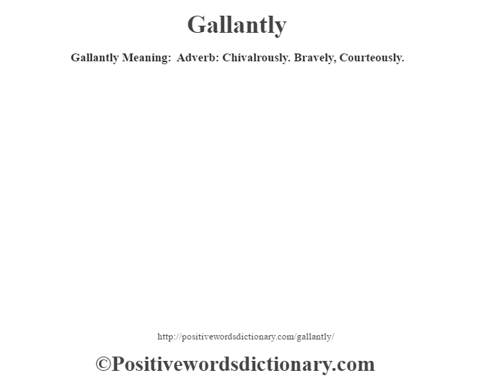 Gallantly Meaning: Adverb: Chivalrously. Bravely, Courteously.