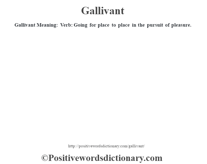 Gallivant Meaning: Verb: Going for place to place in the pursuit of pleasure.