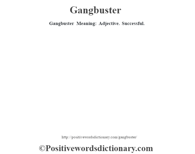 Gangbuster Meaning: Adjective. Successful.