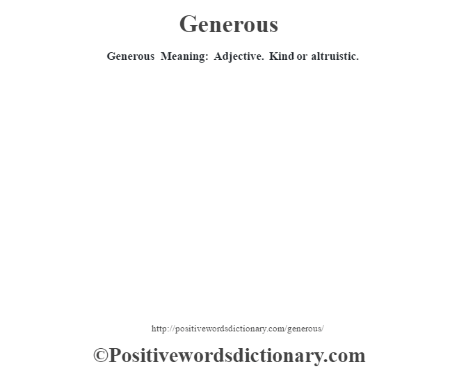 Generous Meaning: Adjective.  Kind or altruistic.
