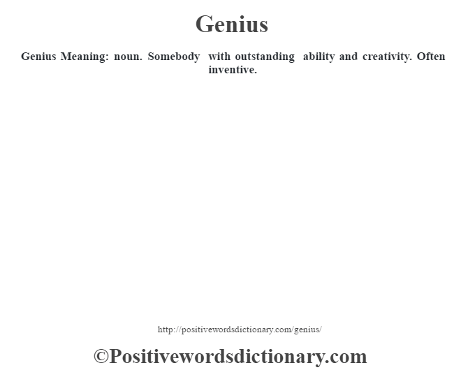 Genius Meaning: noun. Somebody with outstanding ability and creativity.  Often inventive.