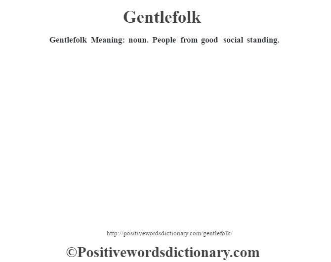 Gentlefolk Meaning: noun.  People from good social standing.