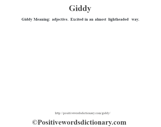 Giddy Meaning: adjective. Excited in an almost lightheaded way.