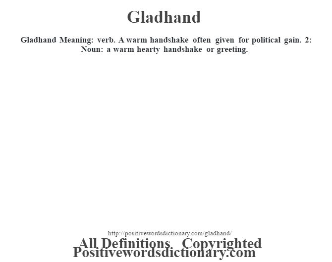Gladhand Meaning: verb. A warm handshake often given for political gain. 2: Noun: a warm hearty handshake or greeting.