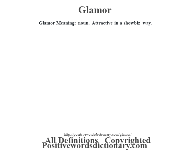 Glamor Meaning: noun. Attractive in a showbiz way.