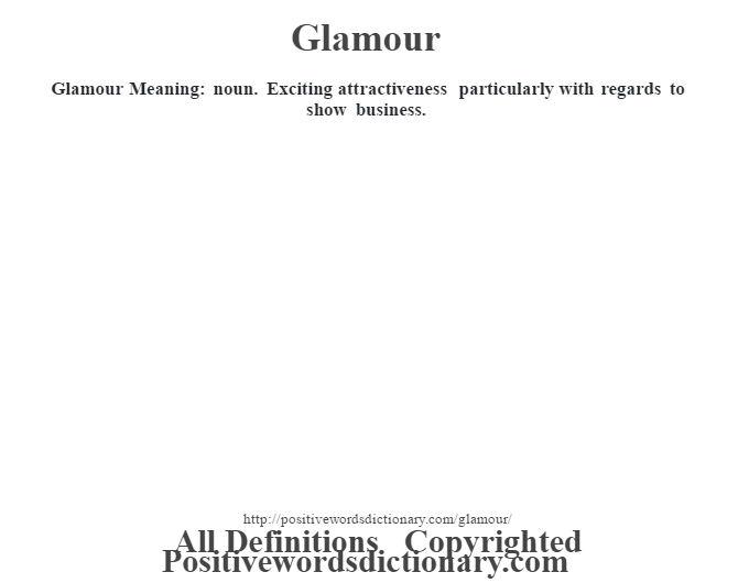 Glamour Meaning: noun. Exciting attractiveness particularly with regards to show business.