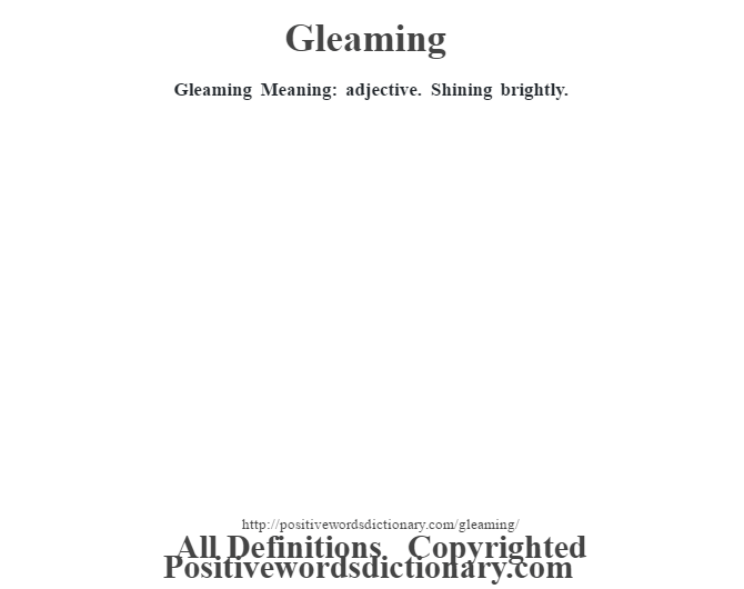 Gleaming Meaning: adjective. Shining brightly.