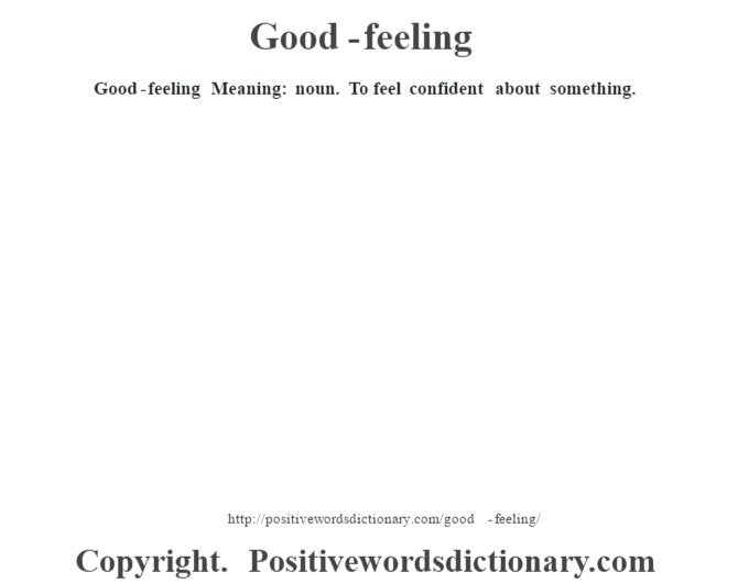Good-feeling Meaning: noun. To feel confident about something.