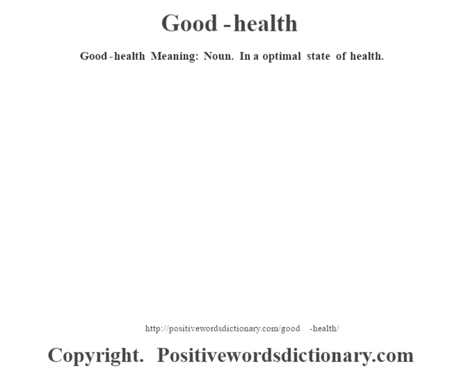 Good-health Meaning: Noun. In a optimal state of health.