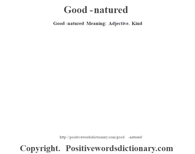 Good-natured Meaning: Adjective. Kind