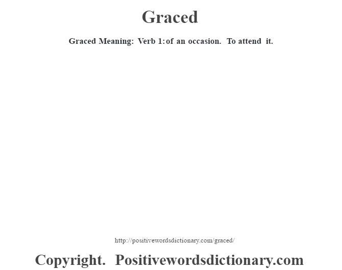 Graced Meaning:  Verb 1: of an occasion.  To attend it.