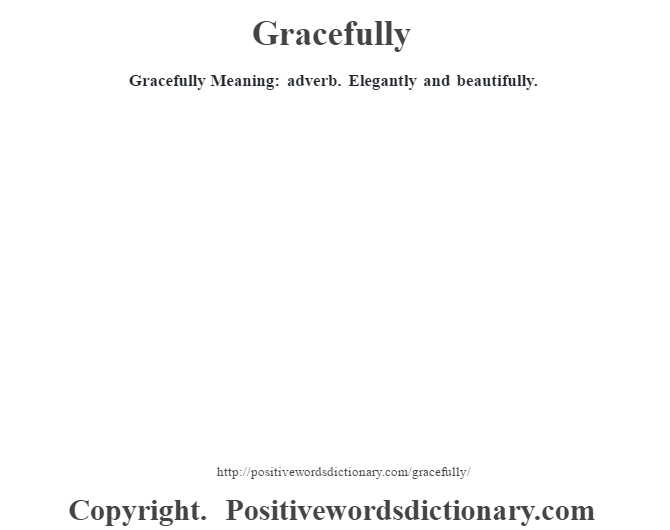 Gracefully Meaning: adverb.  Elegantly and beautifully.