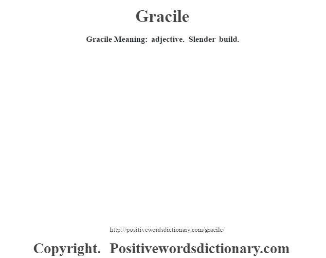 Gracile Meaning: adjective. Slender build.