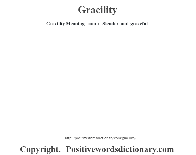 Gracility Meaning: noun. Slender and graceful.