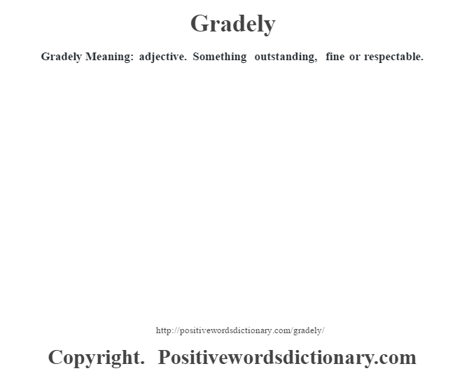 Gradely Meaning: adjective. Something outstanding, fine or  respectable.