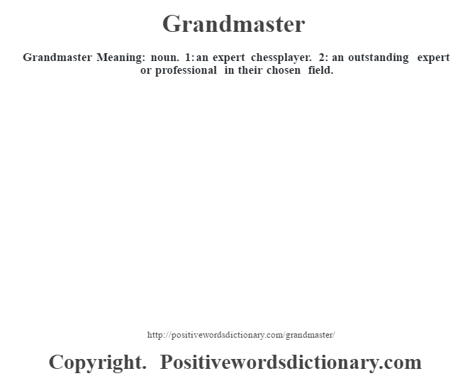 Grandmaster Meaning: noun. 1: an expert chessplayer. 2: an outstanding expert or professional in their chosen field.