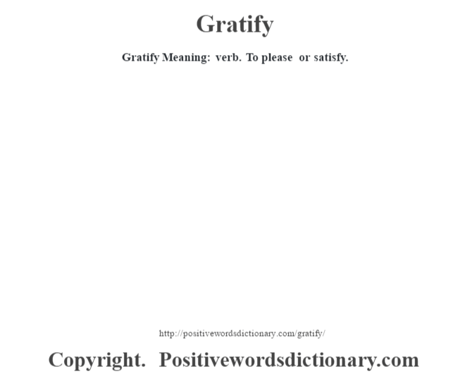 Gratify Meaning: verb. To please or satisfy.