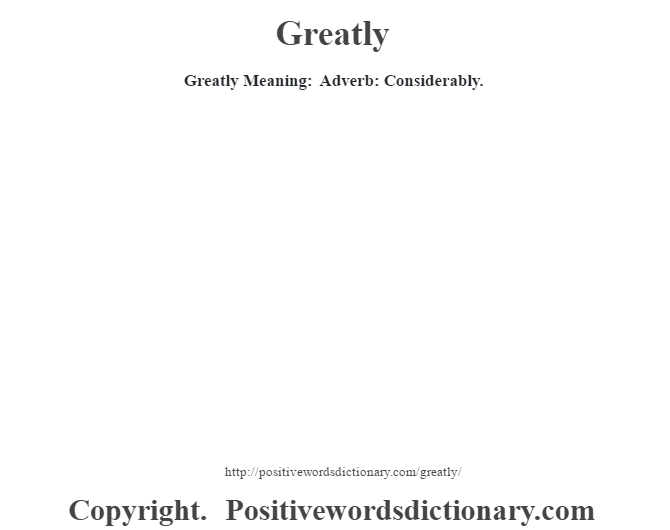 Greatly Meaning: Adverb: Considerably.