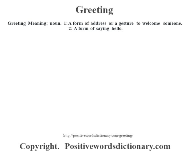 Greeting definition greeting meaning positive words dictionary greeting meaning noun 1 a form of address or a gesture to welcome m4hsunfo