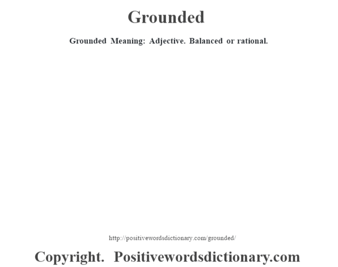 Grounded Meaning: Adjective.  Balanced or rational.
