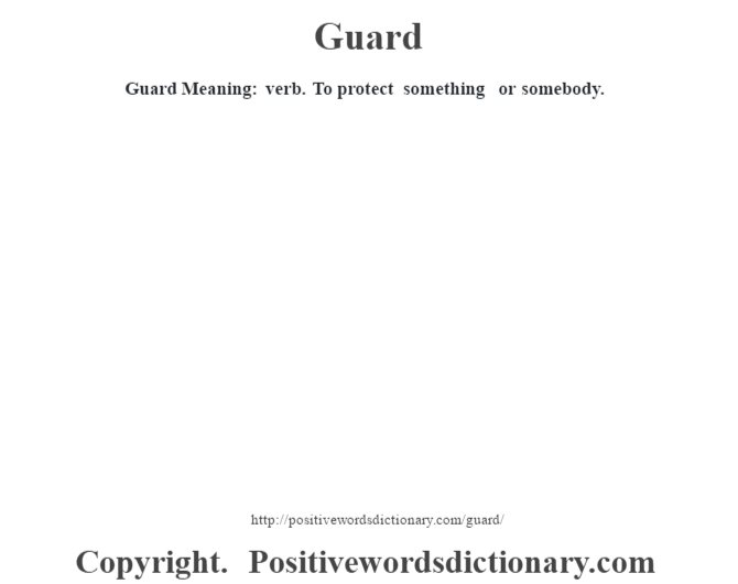 Guard Meaning: verb.  To protect something or somebody.