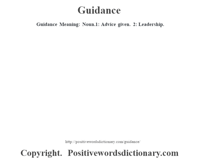 Guidance Meaning: Noun.1:  Advice given. 2: Leadership.
