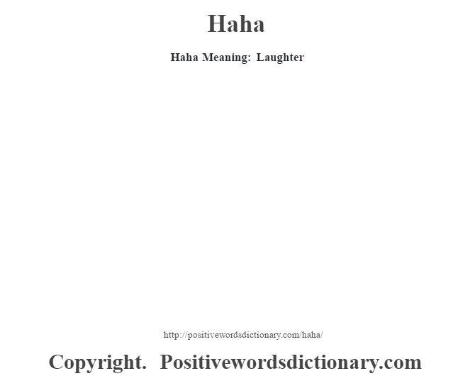 Haha Meaning:  Laughter