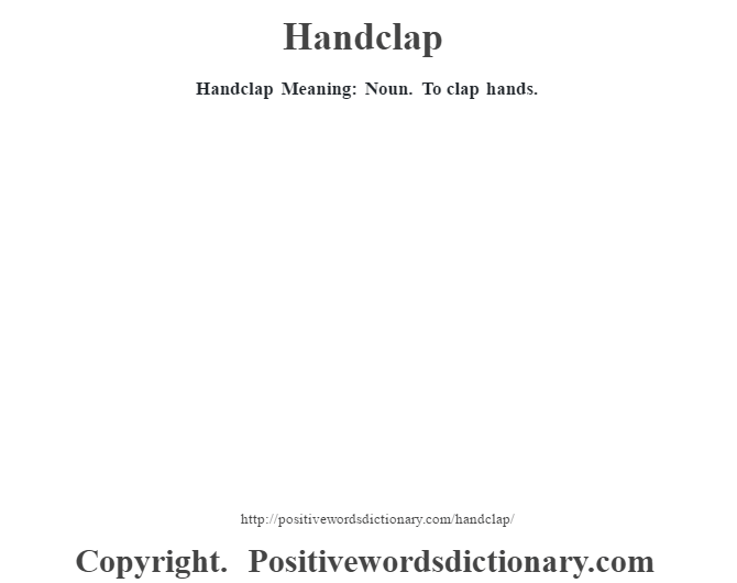 Handclap Meaning: Noun. To clap hands.