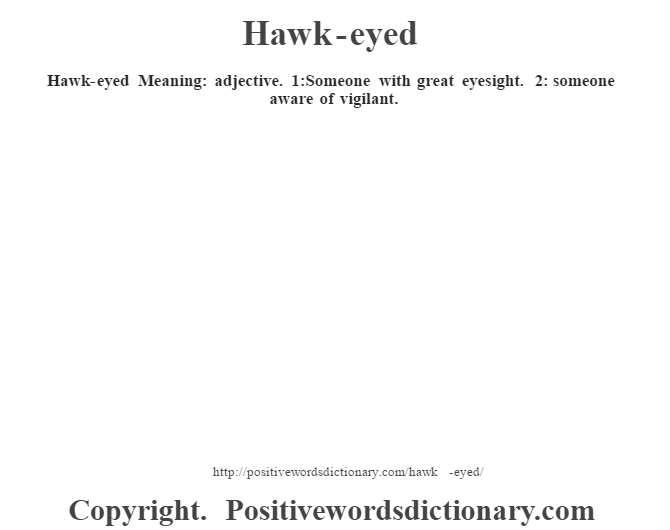 Hawk-eyed Meaning: adjective. 1:Someone with great eyesight. 2: someone aware of vigilant.