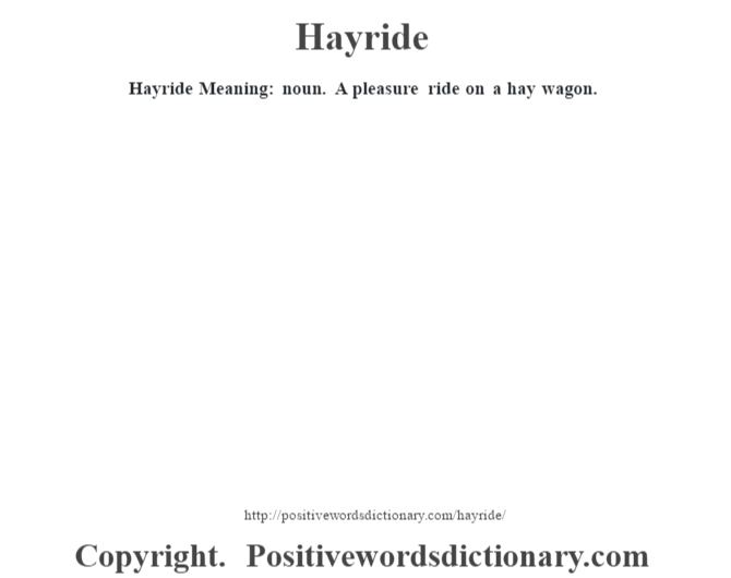 Hayride Meaning: noun. A pleasure ride on a hay wagon.