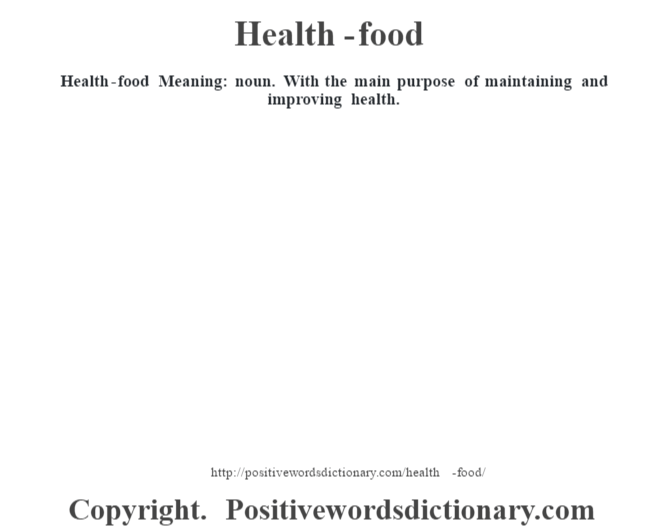 Health-food Meaning: noun. With the main purpose of maintaining and improving health.