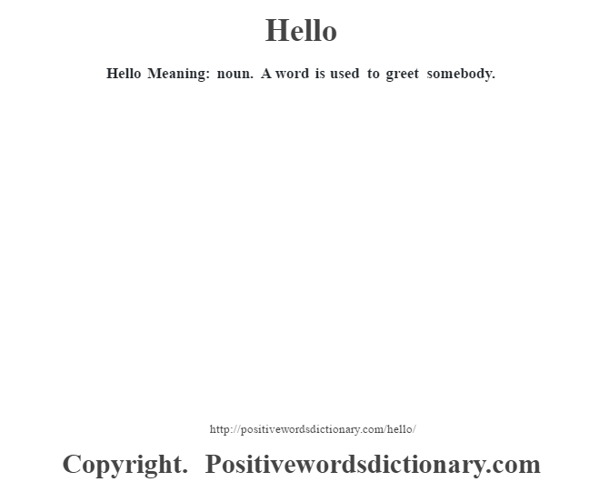Hello Meaning: noun. A word is used to greet somebody.