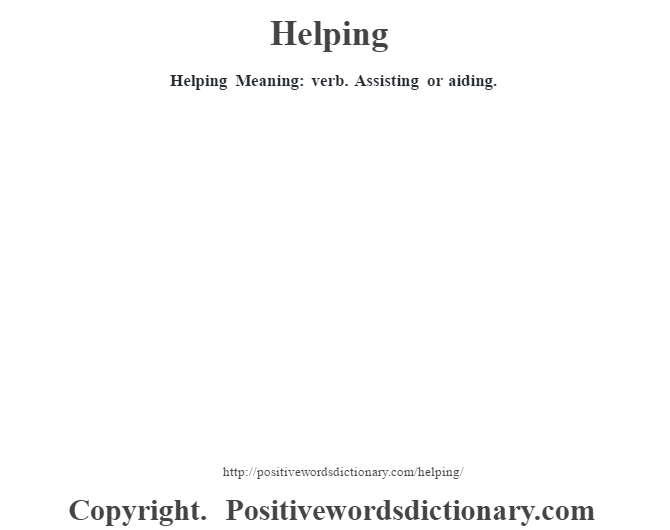 Helping Meaning: verb. Assisting or aiding.