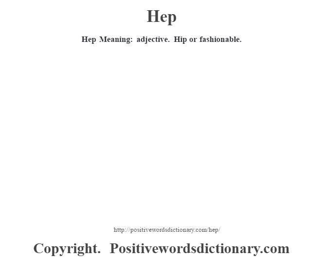 Hep Meaning: adjective. Hip or fashionable.