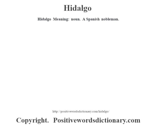 Hidalgo Meaning: noun. A Spanish nobleman.